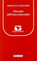 Filosofia dell'interculturalità - Ghilardi Marcello