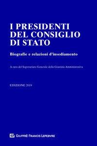 Copertina di 'I presidenti del Consiglio di Stato. Biografie e relazioni d'insediamento'