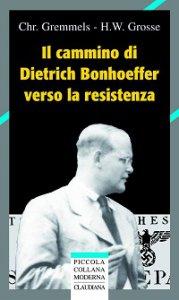 Copertina di 'Il cammino di Dietrich Bonhoeffer nella Resistenza'