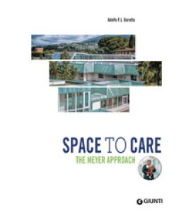 Copertina di 'Space to care. The Meyer approach'