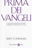 Prima dei vangeli. Come i primi cristiani hanno ricordato, manipolato e inventato le storie su Gesù - Ehrman Bart D.