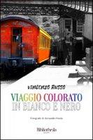 Viaggio colorato in bianco e nero - Russo Vincenzo