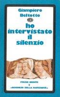 Ho intervistato il silenzio - Beltotto Giampiero
