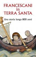 Francescani in Terra Santa - AA. VV.