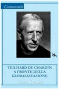 Copertina di 'Teilhard de Chardin a fronte della globalizzazione'