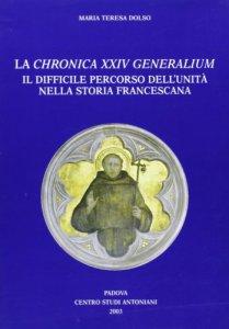 Copertina di 'La Chronica XXIV Generalium. Il difficile percorso dell'unità nella storia francescana'