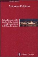 Introduzione allo studio della storia contemporanea del Mondo arabo - Antonino Pellitteri