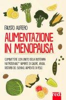 Alimentazione in menopausa. Combattere con l'aiuto della Bioterapia Nutrizionale® vampate di calore, ansia, disturbi del sonno, aumento di peso - Aufiero Fausto