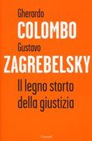 Il legno storto della giustizia - Colombo Gherardo, Zagrebelsky Gustavo
