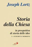 Storia della Chiesa in prospettiva di storia delle idee - Vol.I - Joseph Lortz