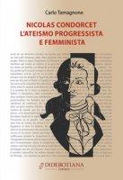 Nicolas Condorcet. L'ateismo progressista e femminista - Tamagnone Carlo