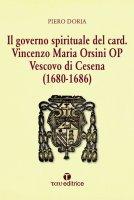 Il governo spirituale del Card. Vincenzo Maria Orsini OP Vescovo di Cesena - Piero Doria