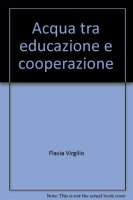 Acqua tra educazione e cooperazione - Virgilio Flavia