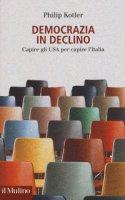 Democrazia in declino. Capire gli USA per capire l'Italia - Kotler Philip