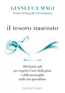 Copertina di 'Il tesoro nascosto. 100 lezioni sufi per scoprire l'arte della gioia e della meraviglia nella vita quotidiana'