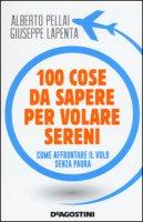 100 cose da sapere per volare sereni. Come affrontare il volo senza paura - Pellai Alberto, Lapenta Giuseppe