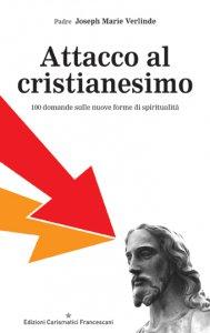 Copertina di 'Attacco al cristianesimo. 100 domande sulle nuove forme di spiritualità'