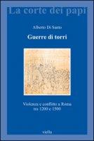 Guerre di torri. Violenza e conflitto a Roma tra 1200 e 1500 - Di Santo Alberto