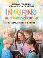 Intorno a una storia - Bruno Ferrero, Francesca De Negri