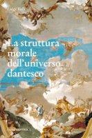 La struttura morale dell'universo dantesco - Valli Luigi