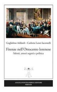 Copertina di 'Firenze nell'Ottocento lorenese. Salotti, amori segreti e politica. Ediz. illustrata'