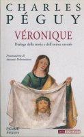 Véronique. Dialogo della storia e dell'anima carnale - Péguy Charles