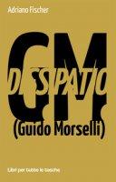 Dissipatio G.M. (Guido Morselli) - Fischer Adriano