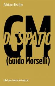 Copertina di 'Dissipatio G.M. (Guido Morselli)'