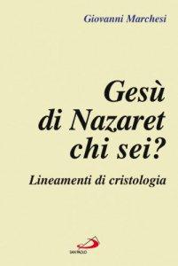 Copertina di 'Gesù di Nazaret: chi sei? Lineamenti di cristologia'