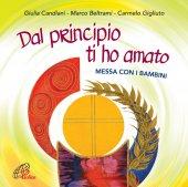 Dal principio ti ho amato. Messa con i bambini [CD] - Giulia Candiani, Marco Beltrami, Carmelo Gigliuto
