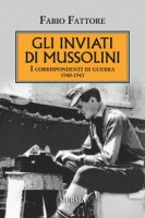 Gli inviati di Mussolini. I corrispondenti di guerra 1940-1943 - Fattore Fabio