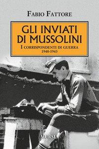 Copertina di 'Gli inviati di Mussolini. I corrispondenti di guerra 1940-1943'