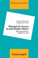 Disegni di ricerca in psicologia clinica. Metodi quantitativi, qualitativi e misti - Del Corno Franco, Lo Coco Gianluca