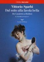 Dal mito alla favola bella. Da Canaletto a Boldini. Il tesoro d'Italia - Sgarbi Vittorio