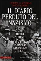 Il diario perduto del nazismo. I segreti di Adolf Hitler nei diari inediti di Alfred Rosenberg e del Terzo Reich - Wittman Robert K., Kinney David