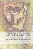 Something is still present and isn't, of what's gone. A bilingual anthology of avant-garde and avant-garde inspired Rumanian poetry. Ediz. multilingue