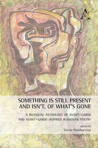Copertina di 'Something is still present and isn't, of what's gone. A bilingual anthology of avant-garde and avant-garde inspired Rumanian poetry. Ediz. multilingue'