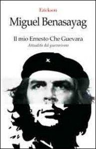 Copertina di 'Il mio Ernesto Che Guevara. Attualità del guevarismo'