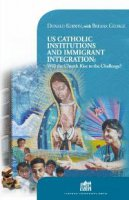 US Catholic Institutions and Immigrant Integration: Will the Church Rise to the Challenge? - Donald Kerwin, Breana George