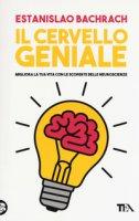 Il cervello geniale. Migliora la tua vita con le scoperte delle neuroscienze - Bachrach Estanislao