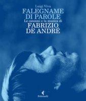 Falegname di parole. Le canzoni e la musica di Fabrizio De André - Viva Luigi