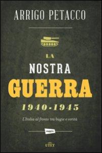 Copertina di 'La nostra guerra 1940-1945. L'Italia al fronte tra bugie e verità. Cone-book'