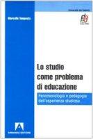 Lo studio come problema di educazione. Fenomenologia e pedagogia dell'esperienza studiosa - Tempesta Marcello