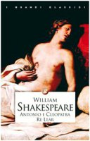 Antonio e Cleopatra­. Re Lear - Shakespeare William
