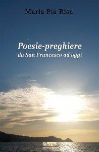 Copertina di 'Poesie-preghiere da san Francesco ad oggi'