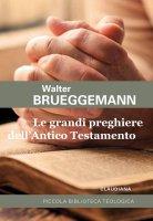 Le grandi preghiere dell'Antico Testamento - Walter Brueggemann