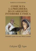 Come si fa la preghiera di guarigione interiore e fisica - Stanzione Marcello, Leonardi Giovanni Maria