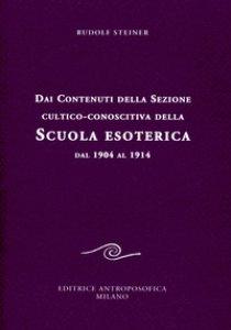 Copertina di 'Dai contenuti della sezione cultico-conoscitiva della scuola esoterica. Dal 1904 al 1914'