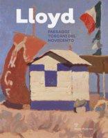 Lloyd. Paesaggi toscani del Novecento. Ediz. illustrata