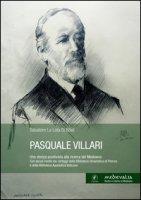 Pasquale Villari. Uno storico positivista alla ricerca del Medioevo - La Lota Di Blasi Salvatore